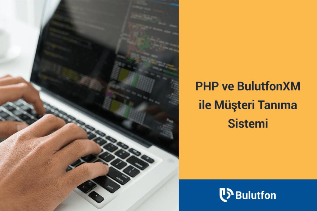 php ve bulutfonxm ile müşteri tanıma sistemi