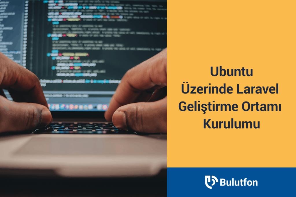Ubuntu Üzerinde Laravel Geliştirme Ortamı Kurulumu 1